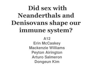 Did sex with Neanderthals and Denisovans shape our immune system?