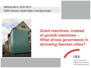 Grant machines, instead of growth machines – What drives governance in shrinking German cities?