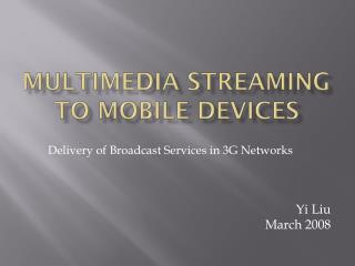 Multimedia Streaming to Mobile Devices