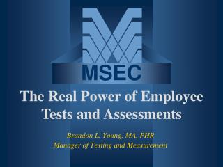 Brandon L. Young, MA, PHR Manager of Testing and Measurement