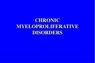 CHRONIC MYELOPROLIFERATIVE DISORDERS