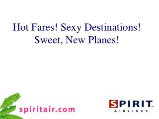 Hot Fares! Sexy Destinations! Sweet, New Planes!