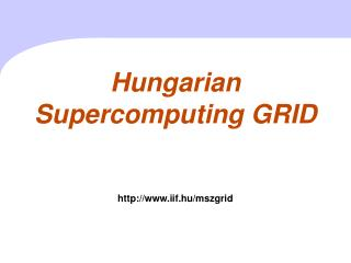 Hungarian  S upercomputing GRID