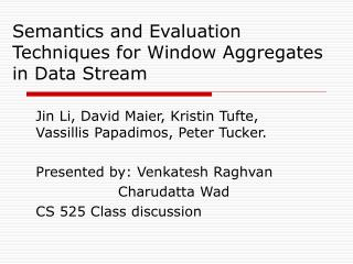 Semantics and Evaluation Techniques for Window Aggregates in Data Stream