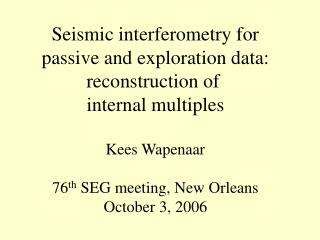Seismic interferometry for passive and exploration data: reconstruction of  internal multiples
