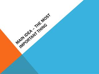 Main Idea – The most important thing