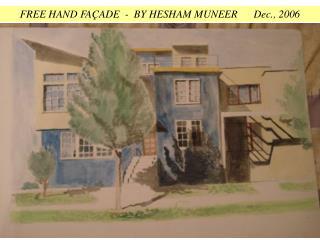 FREE HAND FAÇADE  -  BY HESHAM MUNEER      Dec., 2006