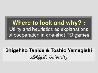 Shigehito Tanida & Toshio Yamagishi Hokkaido University