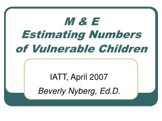 M  E Estimating Numbers of Vulnerable Children