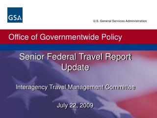 Senior Federal Travel Report Update Interagency Travel Management Committee July 22, 2009