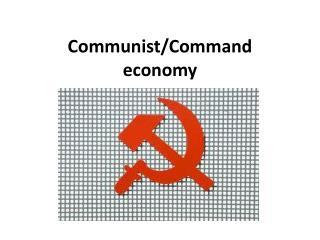 Communist/Command  economy