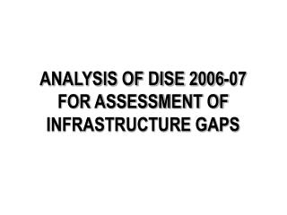 ANALYSIS OF DISE 2006-07  FOR ASSESSMENT OF INFRASTRUCTURE GAPS