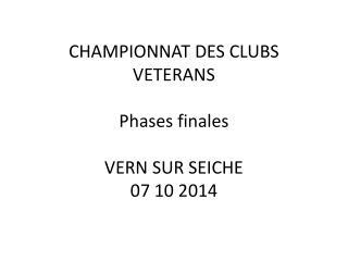 CHAMPIONNAT DES CLUBS VETERANS Phases finales VERN SUR SEICHE 07 10 2014