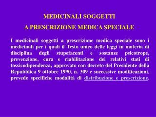 MEDICINALI SOGGETTI  A PRESCRIZIONE MEDICA SPECIALE