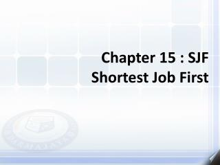 Chapter 15 : SJF Shortest Job First