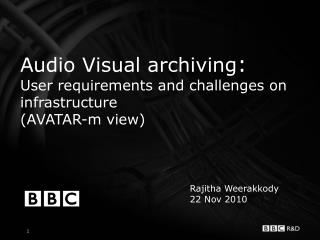 Audio Visual archiving :  User requirements and challenges on infrastructure (AVATAR-m view)