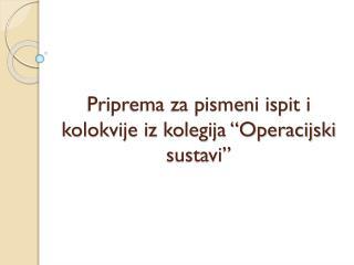 """Priprema za pismeni ispit i kolokvije iz kolegija """"Operacijski sustavi"""""""