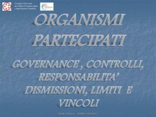 ORGANISMI PARTECIPATI GOVERNANCE , CONTROLLI, RESPONSABILITA' DISMISSIONI, LIMITI  E VINCOLI