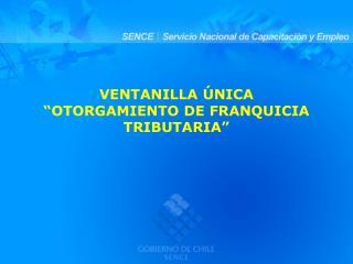 """VENTANILLA ÚNICA """"OTORGAMIENTO DE FRANQUICIA TRIBUTARIA"""""""