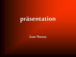 Pr sentation  Zum Thema: