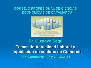CONSEJO PROFESIONAL DE CIENCIAS ECONOMICAS DE CATAMARCA Dr. Gustavo Segú