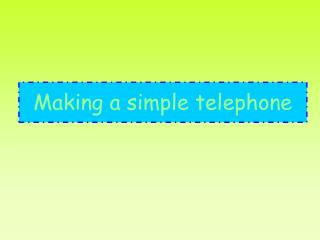 Making a simple telephone
