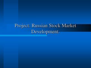 Project :  Russian Stock Market Development.