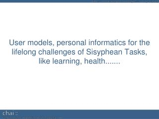 Personalisation + User Modelling Personal Informatics  Sisyphean tasks Mirrors General apps