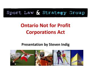 Ontario Not for Profit Corporations Act Presentation by Steven Indig