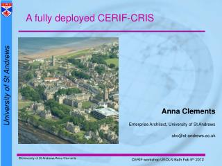Anna Clements Enterprise Architect , University of St  Andrews akc@st-andrews.ac.uk