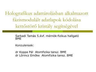 Sarkadi Tamás 5.évf. mérnök-fizikus hallgató BME Konzulensek: dr Koppa Pál  Atomfizika tansz. BME