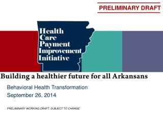 Behavioral Health Transformation September  26, 2014