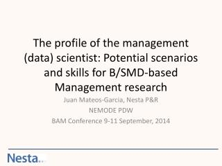 Juan Mateos-Garcia, Nesta P&R NEMODE PDW BAM Conference 9-11 September, 2014