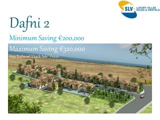 "Dafni 2 Minimum Saving €200,000 Maximum Saving €320,000 New Reduced ""Quick Sale"" Prices"