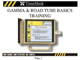 GAMMA  ROAD TUBE BASICS TRAINING