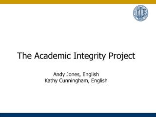 The Academic Integrity Project Andy Jones, English Kathy Cunningham, English