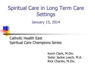Spiritual Care in Long Term Care Settings January 15, 2014