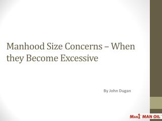 Manhood Size Concerns – When they Become Excessive