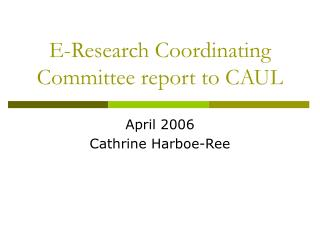 E-Research Coordinating Committee report to CAUL