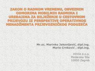 Mr.sc. Marinko Jakovljević, diplg. Mario Crnković ,  diplg . HIVIA d.o.o. Medarska 56a
