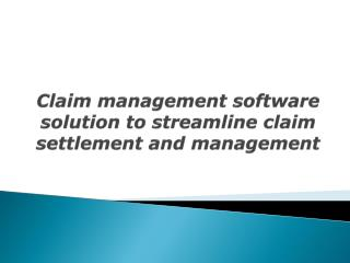 Claim management software solution to streamline claim settl