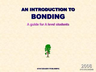 AN INTRODUCTION TO  BONDING A guide for A level students