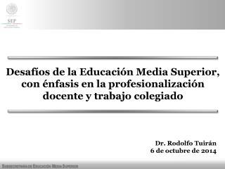 Dr. Rodolfo  Tuirán 6  de octubre de 2014