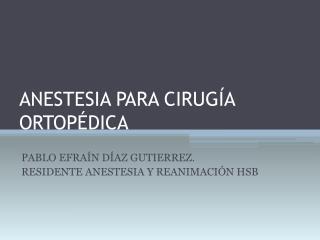 ANESTESIA PARA CIRUGÍA ORTOPÉDICA