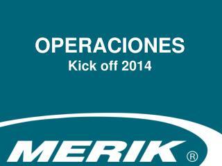 OPERACIONES Kick  off 2014