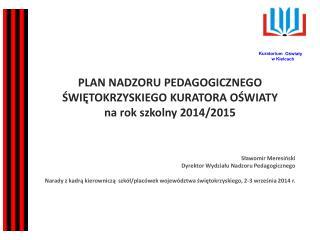 PLAN NADZORU PEDAGOGICZNEGO Świętokrzyskiego Kuratora oświaty na rok szkolny 2014/2015