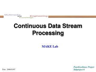 Continuous Data Stream Processing