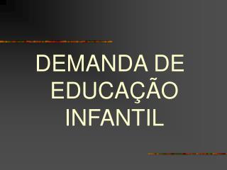 DEMANDA DE EDUCA  O INFANTIL