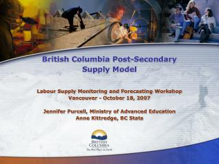 British Columbia Post-Secondary  Supply Model Labour Supply Monitoring and Forecasting Workshop