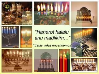Hanerot halalu  anu madlikim     Estas velas encendemos